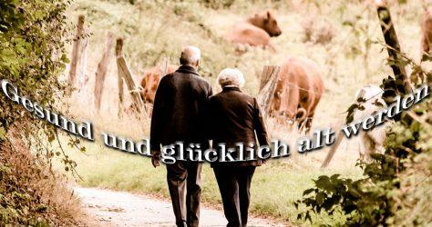 Gesund und glücklich alt werden