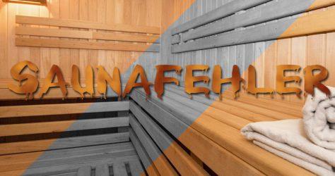 Saunazeit - No-Gos und Fehler