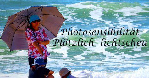 Photosensibilität - Plötzlich lichtscheu