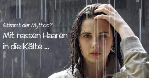 Mythen check - Mit nassen Haaren in die Kälte...